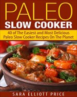 Paleo Slow Cooker: 40 of The Easiest and Most Delicious Paleo Slow Cooker Recipes On The Planet - Book Cover