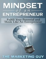 Mindset Of An Entrepreneur: Fulfill Your Potential and Think Like An Entrepreneur - Book Cover