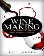 Wine-making: The Ultimate Guide to Making Wine at Home - Book Cover