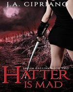 The Hatter is Mad (The Lillim Callina Chronicles Book 2) - Book Cover