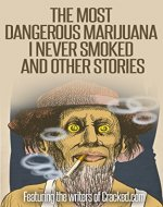 The Most Dangerous Marijuana I Never Smoked, and Other Stories - Book Cover