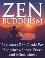 Zen Buddhism: Beginners Zen Guide For Happiness, Inner Peace And Mindfulness - Book Cover