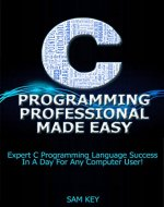 C Programming Professional Made Easy: Expert C Programming Language Success In A Day For Any Computer User! (C Programming, C++programming, C++ programming ... Developers, Coding, CSS, Java, PHP) - Book Cover