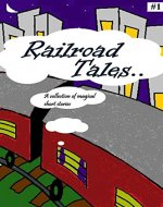 Short stories: Railroad Tales-A collection of magical short stories: Edition 1 - Book Cover