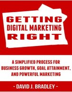 Getting Digital Marketing Right: A Simplified Process For Business Growth,...