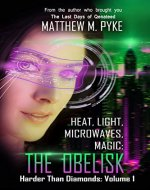 Heat, Light, Microwaves, Magic: The Obelisk (Harder Than Diamonds Book 1) - Book Cover