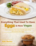 Everything That Used To Have Eggs, Is Now Vegan