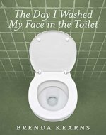 The Day I Washed My Face in the Toilet - Book Cover