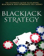 Blackjack Strategy: The Ultimate Guide To Playing Blackjack and Dominate The Casino - Book Cover
