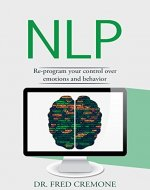 NLP: Neuro Linguistic Programming: Re-program your control over emotions and behavior - Book Cover