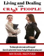 Living and Dealing with Crazy People: The Ultimate Guide On How To Make Your Life Crazy-Proof (learn to live with the Narcissist, Psychopath, Schizophrenic ... Narcissist, Narcissism, Schizophrenic) - Book Cover
