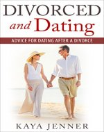 Divorced and Dating: Advice for Dating After a Divorce (Dating Advice, Online Dating, Divorce, Marriage counseling, Therapy, Dating and Divorced, Dating with Children,) - Book Cover