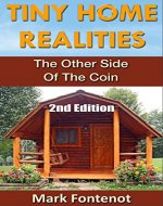Tiny Home: Realities - The Other Side of the Coin (2nd Edition) (Homesteading, off grid, log cabin, modular homes, tiny home, country living, RV) - Book Cover