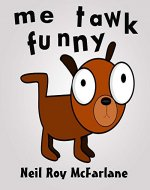 Me Tawk Funny: (bedtime story for kids aged 6 to 13) ***Free for Prime/KU customers*** - Book Cover