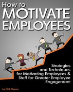 How to Motivate Employees: Strategies and Techniques for Motivating Employees and Staff for Greater Employee Engagement - Book Cover