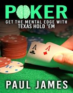 Poker: Get The Mental Edge With Texas Hold'em (poker, poker strategy, strategic thinking, gambling, card tricks, texas hold'em, casino) - Book Cover