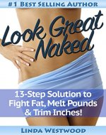 Look Great Naked: 13-Step Solution to Fight Fat, Melt Pounds & Trim Inches! - Book Cover