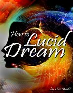How to Lucid Dream: Your Guide to Mastering Lucid Dreaming Techniques - ( How to Lucid Dream Tonight ) - Book Cover