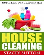 House Cleaning: House Cleaning Simple, Fast, Easy & Clutter Free - Book Cover