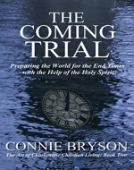 THE COMING TRIAL: Preparing the World for the End Times with the Help of the Holy Spirit (The Art of Charismatic Christian Living Book 2) - Book Cover