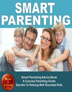 Parenting: Smart Parenting Advice Book: A Concise Parenting Guide - Secrets To Raising Well Rounded Kids  (Parenting Advice, Parenting Books, Parenting ... Baby Books by Andrea L. Mortenson Book 6) - Book Cover