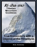 Ri-iha-mo - Tibetan Mountain Goddess: True Encounters with a Legend of the Himalayas - Book Cover