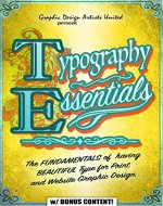 TYPOGRAPHY ESSENTIALS (w/ bonus content): The FUNDAMENTALS of  having BEAUTIFUL Type for Print and Website Graphic Design (Graphic Design, Graphics, Photography ... for Beginners, Artists, Illustrator, Adobe) - Book Cover