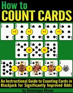 How to Count Cards: An Instructional Guide to Counting Cards in Blackjack for Significantly Improved Odds - Book Cover
