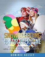 Snowboarding Is For Everyone: A complete guide; beginner lessons, safety ,clothing, board choices and much more. (snowboarding,snowboarding book,snowboarding ... kids,learn to snowboard) - Book Cover