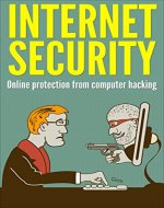 Internet Security: Online Protection From Computer Hacking (Computer Security, Internet Hacker, Online Security, Privacy And Security) - Book Cover