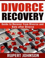 Divorce Recovery: Guide to Recover from Divorce and Date after Divorce (Relationships Book 1) - Book Cover