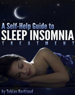 A Self-Help Guide to Sleep Insomnia Treatment: Discover How to...