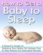 How to Get a Baby to Sleep: A Parent's Guide...