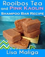 Rooibos Tea and Pink Kaolin Shampoo Bar Recipe - Book Cover