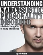 Understanding Narcissistic Personality Disorder: A Guide to Living With or Dating a Narcissist - Book Cover