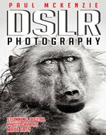Photography: DSLR Photography: Stunning Digital Photography Made Easy (Photography, Digital Photography, Creativity) - Book Cover
