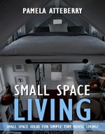 Small Space Living. 30 Small Space Ideas For Simple Tiny House Living!: (tiny house living, tiny home living,small space living, small space organizing, ... house ebook, tiny house living book Book 1) - Book Cover