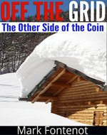 Off The Grid: The Other Side of The Coin (self-sustained, gardening, organic farming, homesteading, alterative energy) - Book Cover