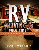 RV: RV Living Full Time. 60 Outstanding DIY Hacks For Motorhome Living!: (rving full time, rv living, how to live in a car, how to live in a car van or ... camping secrets, rv camping tips, Book 1) - Book Cover
