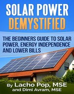 Solar Power Demystified: The Beginners Guide To Solar Power, Energy Independence And Lower Bills - Book Cover
