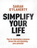 Simplify Your Life: Tips For Developing A Purpose Driven Life And Unlocking Your Potential - Book Cover