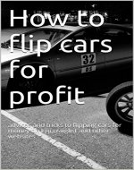 How to flip cars for profit: advice and tricks to flipping cars for money on kjiji,craiglist and other websites - Book Cover