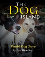 Dog Stories: The Dog Island , The Story of a Pitiful Dog