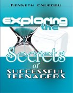 Exploring The Secrets Of Successful Teenager - Book Cover