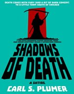 SHADOWS OF DEATH: A Teen Death Paranormal Mystery Adventure Where Four Friends Unwittingly Release a Supernatural Epidemic!: Death Comes with Fury (and Dark Humor) To a Small Town South of Chicago - Book Cover