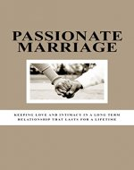 Passionate Marriage: Keeping love and intimacy in a longterm relationship that lasts a lifetime (Marriage, passion, love, happy marriage, intimacy) - Book Cover