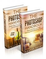Photography: The COMPLETE Photoshop Box Set For Beginners and Advanced Users (Photography, Photoshop, Digital Photography, Creativity) - Book Cover