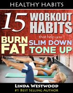 Healthy Habits: 15 Workout Habits That Help You Burn Fat, Slim Down & Tone Up - Book Cover