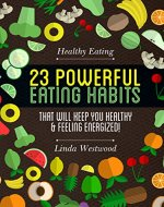Healthy Habits: 23 Eating Habits That Help You Feel Good, Stay Healthy & Drop Pounds - Book Cover