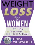 Weight Loss For Women: 19 Tips to Transform Your Belly, Butt & Thighs - Book Cover